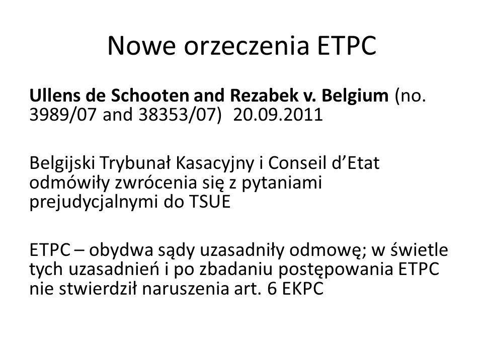 Nowe orzeczenia ETPC Ullens de Schooten and Rezabek v. Belgium (no. 3989/07 and 38353/07) 20.09.2011 Belgijski Trybunał Kasacyjny i Conseil dEtat odmó