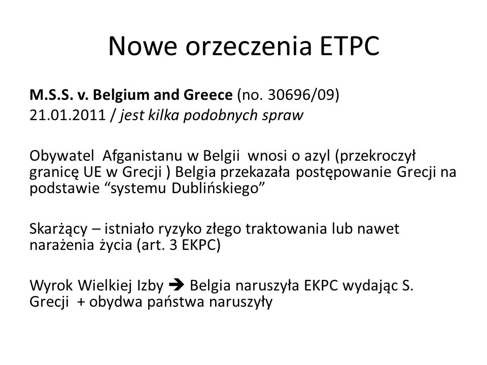 Nowe orzeczenia ETPC M.S.S. v. Belgium and Greece (no. 30696/09) 21.01.2011 / jest kilka podobnych spraw Obywatel Afganistanu w Belgii wnosi o azyl (p
