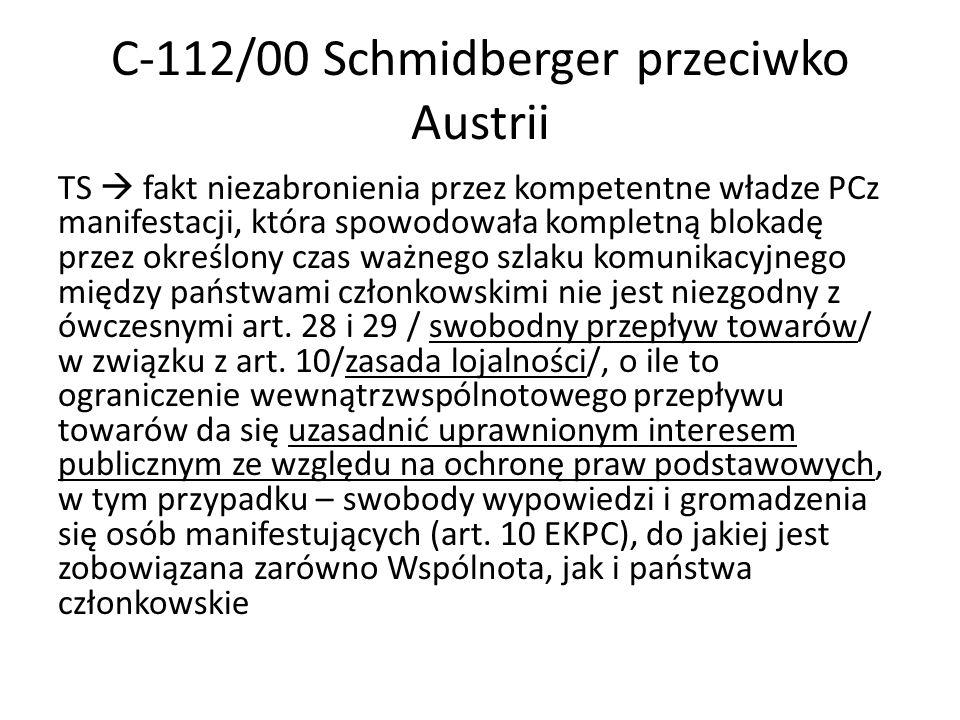 C-112/00 Schmidberger przeciwko Austrii TS fakt niezabronienia przez kompetentne władze PCz manifestacji, która spowodowała kompletną blokadę przez ok