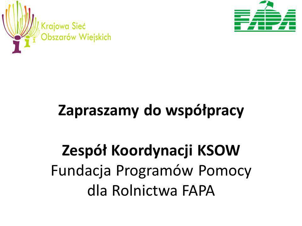 Zapraszamy do współpracy Zespół Koordynacji KSOW Fundacja Programów Pomocy dla Rolnictwa FAPA