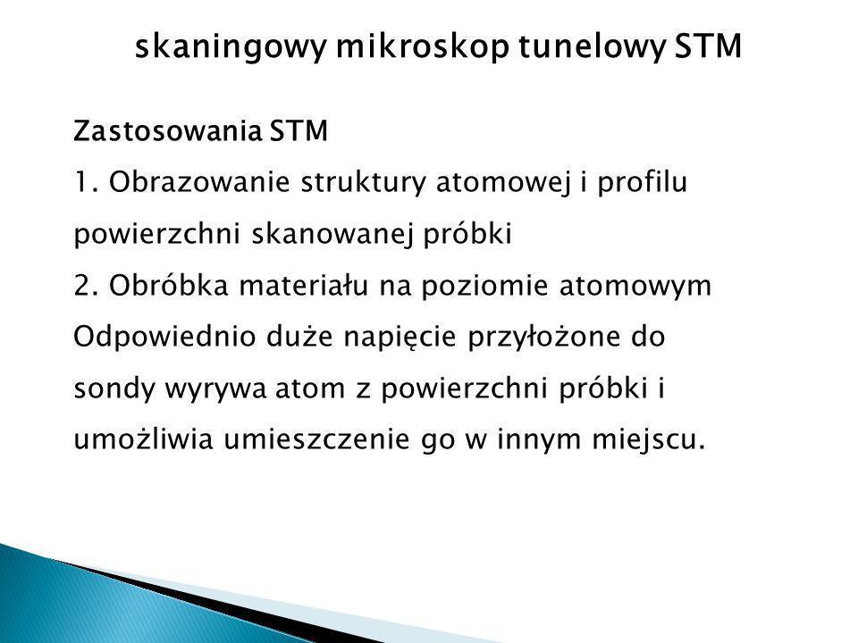 Zastosowania STM 1.Obrazowanie struktury atomowej i profilu powierzchni skanowanej próbki 2.