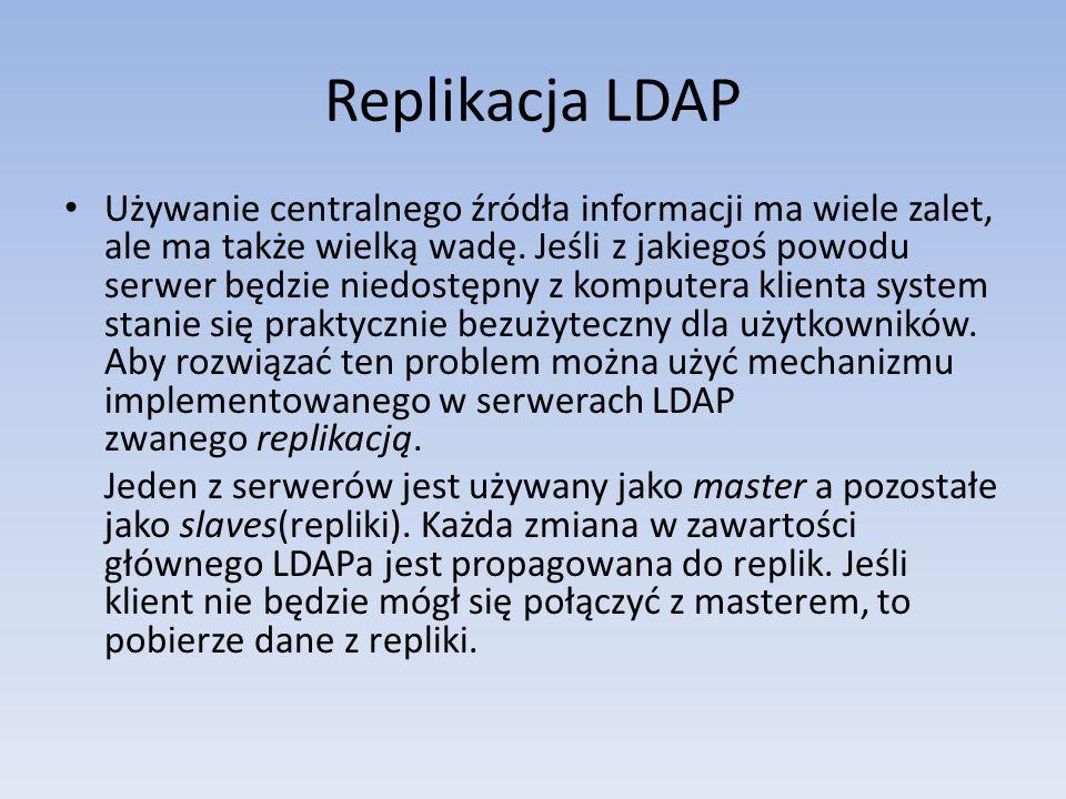 Replikacja LDAP Używanie centralnego źródła informacji ma wiele zalet, ale ma także wielką wadę. Jeśli z jakiegoś powodu serwer będzie niedostępny z k