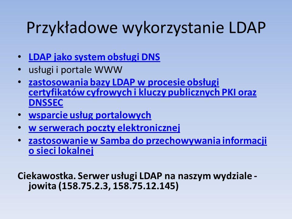 Przykładowe wykorzystanie LDAP LDAP jako system obsługi DNS usługi i portale WWW zastosowania bazy LDAP w procesie obsługi certyfikatów cyfrowych i kl