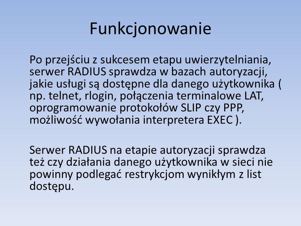 Funkcjonowanie Po przejściu z sukcesem etapu uwierzytelniania, serwer RADIUS sprawdza w bazach autoryzacji, jakie usługi są dostępne dla danego użytko