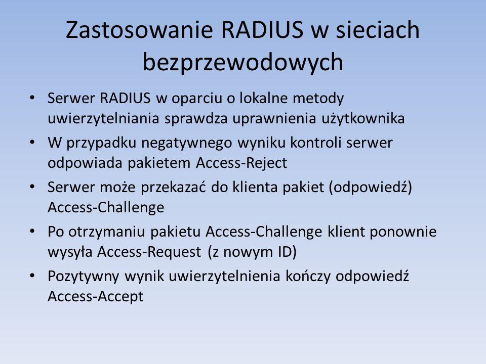 Zastosowanie RADIUS w sieciach bezprzewodowych Serwer RADIUS w oparciu o lokalne metody uwierzytelniania sprawdza uprawnienia użytkownika W przypadku