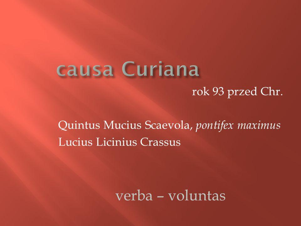 rok 93 przed Chr. Quintus Mucius Scaevola, pontifex maximus Lucius Licinius Crassus verba – voluntas