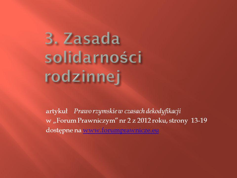 artykuł Prawo rzymskie w czasach dekodyfikacji w Forum Prawniczym nr 2 z 2012 roku, strony 13-19 dostępne na www.forumprawnicze.euwww.forumprawnicze.eu