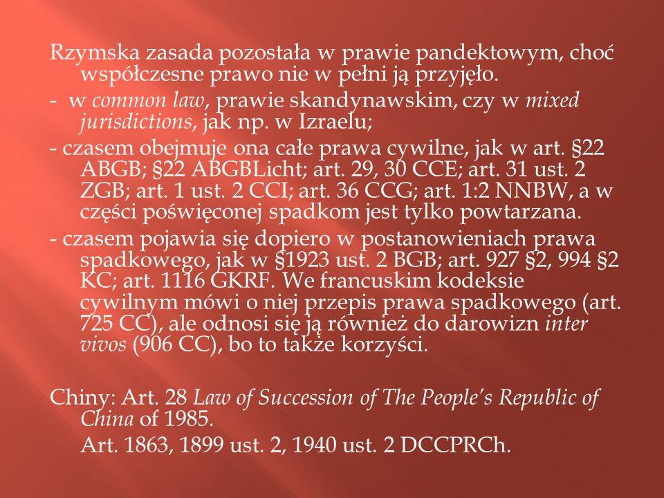 Rzymska zasada pozostała w prawie pandektowym, choć współczesne prawo nie w pełni ją przyjęło. - w common law, prawie skandynawskim, czy w mixed juris