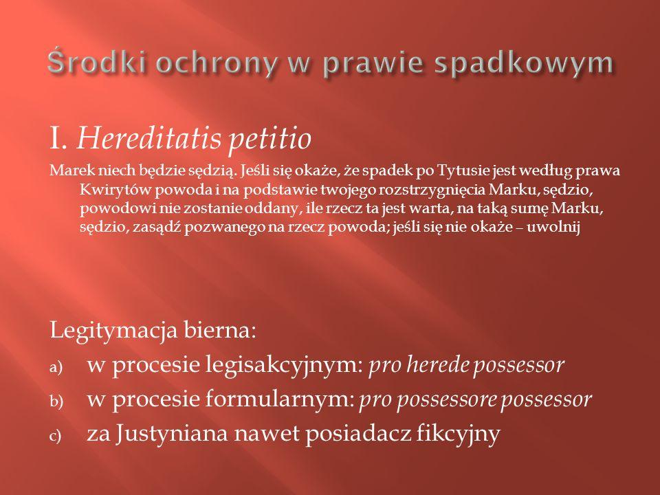 I. Hereditatis petitio Marek niech będzie sędzią. Jeśli się okaże, że spadek po Tytusie jest według prawa Kwirytów powoda i na podstawie twojego rozst