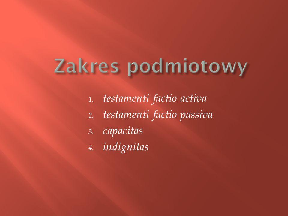 1. testamenti factio activa 2. testamenti factio passiva 3. capacitas 4. indignitas