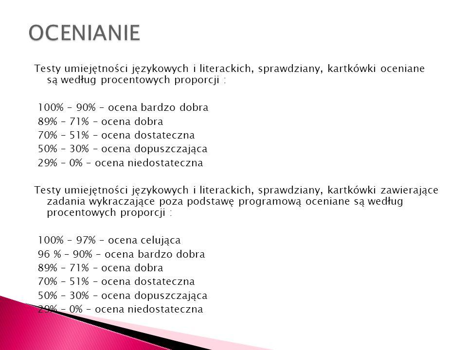Testy umiejętności językowych i literackich, sprawdziany, kartkówki oceniane są według procentowych proporcji : 100% – 90% – ocena bardzo dobra 89% –