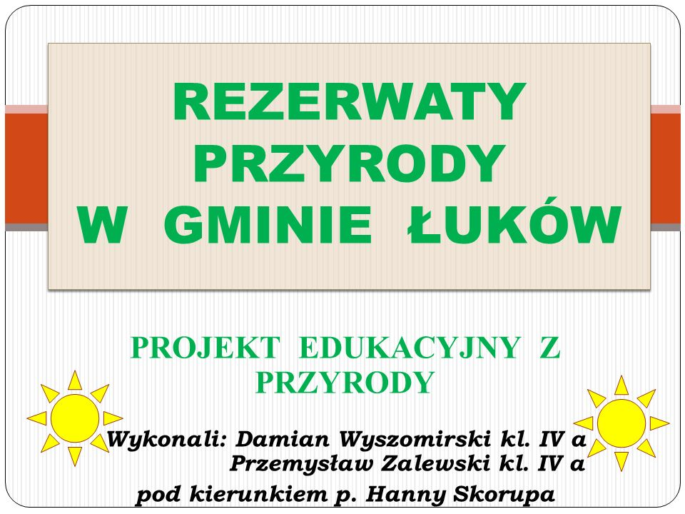 PROJEKT EDUKACYJNY Z PRZYRODY Wykonali: Damian Wyszomirski kl.