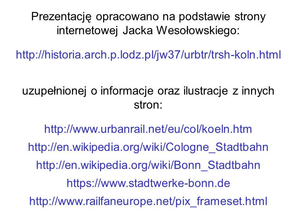 Prezentację opracowano na podstawie strony internetowej Jacka Wesołowskiego: http://historia.arch.p.lodz.pl/jw37/urbtr/trsh-koln.html uzupełnionej o i