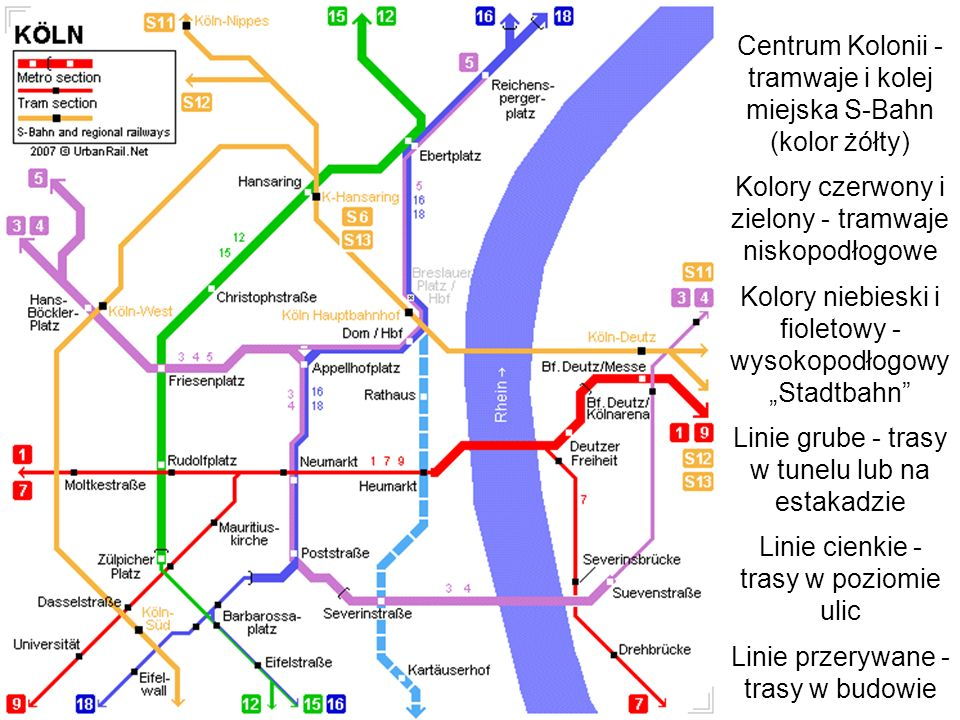 Centrum Kolonii - tramwaje i kolej miejska S-Bahn (kolor żółty) Kolory czerwony i zielony - tramwaje niskopodłogowe Kolory niebieski i fioletowy - wys