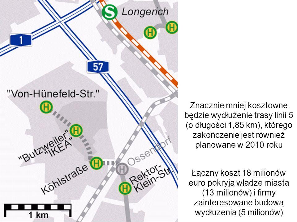 Znacznie mniej kosztowne będzie wydłużenie trasy linii 5 (o długości 1,85 km), którego zakończenie jest również planowane w 2010 roku Łączny koszt 18