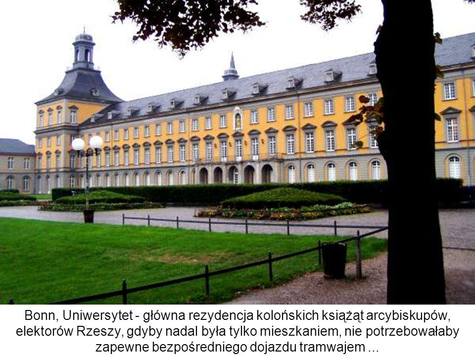 Bonn, Uniwersytet - główna rezydencja kolońskich książąt arcybiskupów, elektorów Rzeszy, gdyby nadal była tylko mieszkaniem, nie potrzebowałaby zapewn