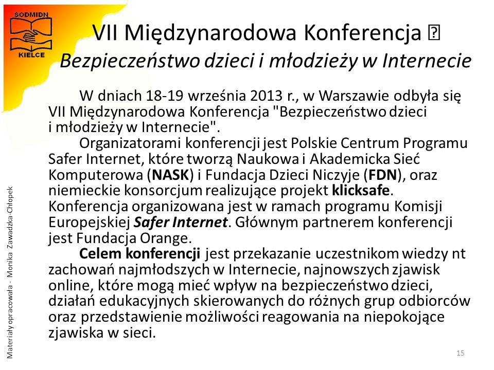 """Materiały opracowała - Monika Zawadzka-Chłopek VII Międzynarodowa Konferencja """" Bezpieczeństwo dzieci i młodzieży w Internecie W dniach 18-19 września"""