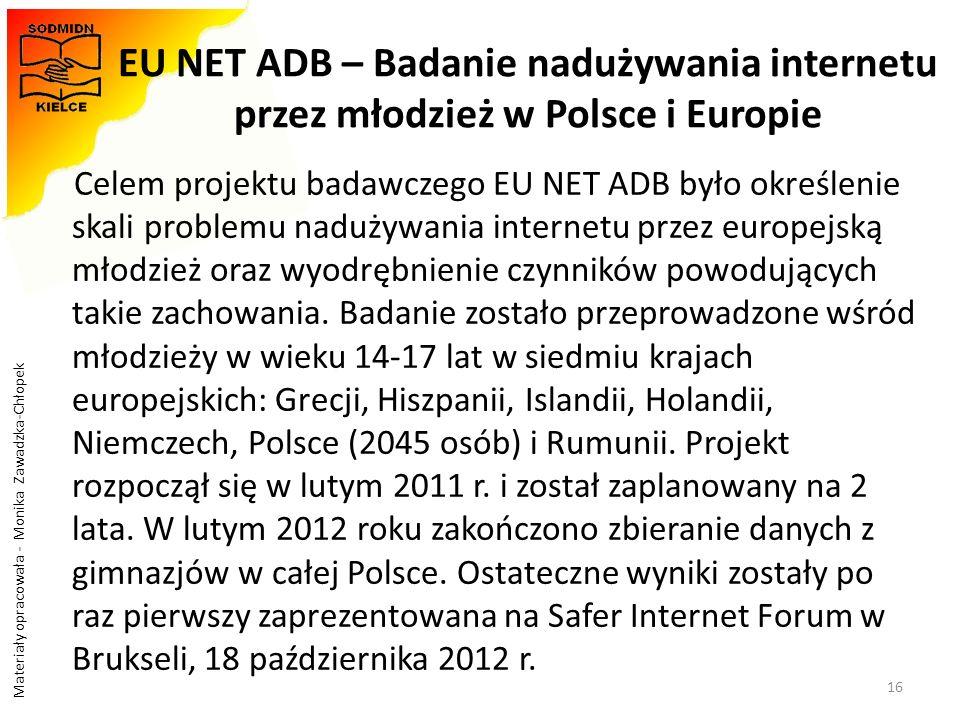 Materiały opracowała - Monika Zawadzka-Chłopek EU NET ADB – Badanie nadużywania internetu przez młodzież w Polsce i Europie Celem projektu badawczego