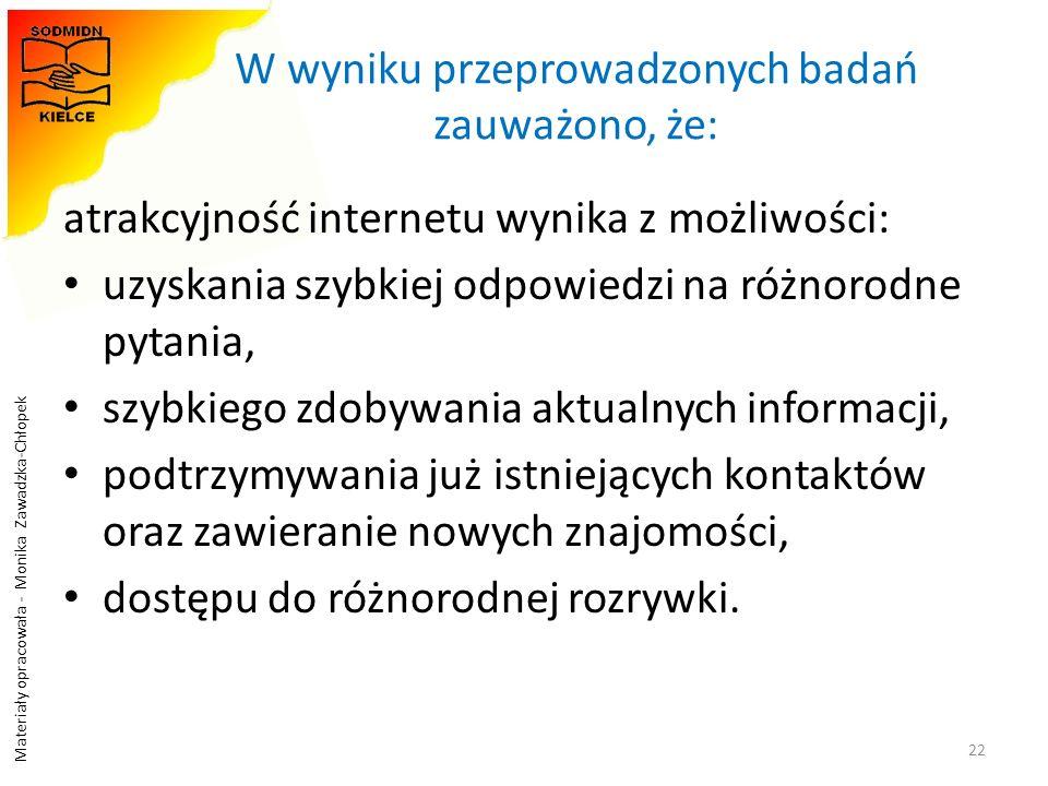 Materiały opracowała - Monika Zawadzka-Chłopek W wyniku przeprowadzonych badań zauważono, że: atrakcyjność internetu wynika z możliwości: uzyskania sz