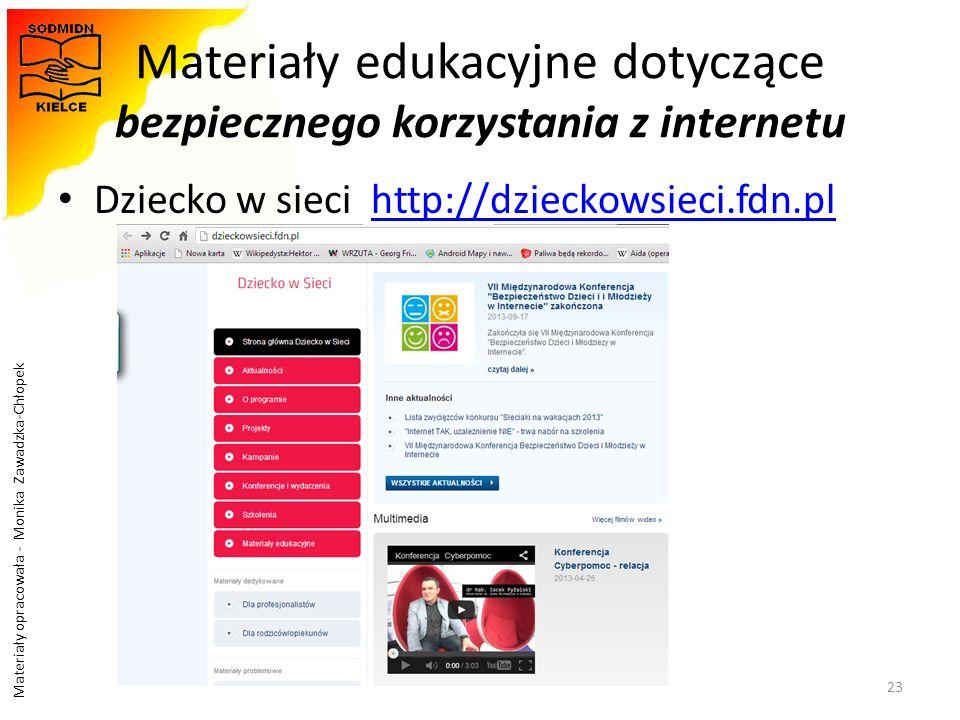 Materiały opracowała - Monika Zawadzka-Chłopek Materiały edukacyjne dotyczące bezpiecznego korzystania z internetu Dziecko w sieci http://dzieckowsiec