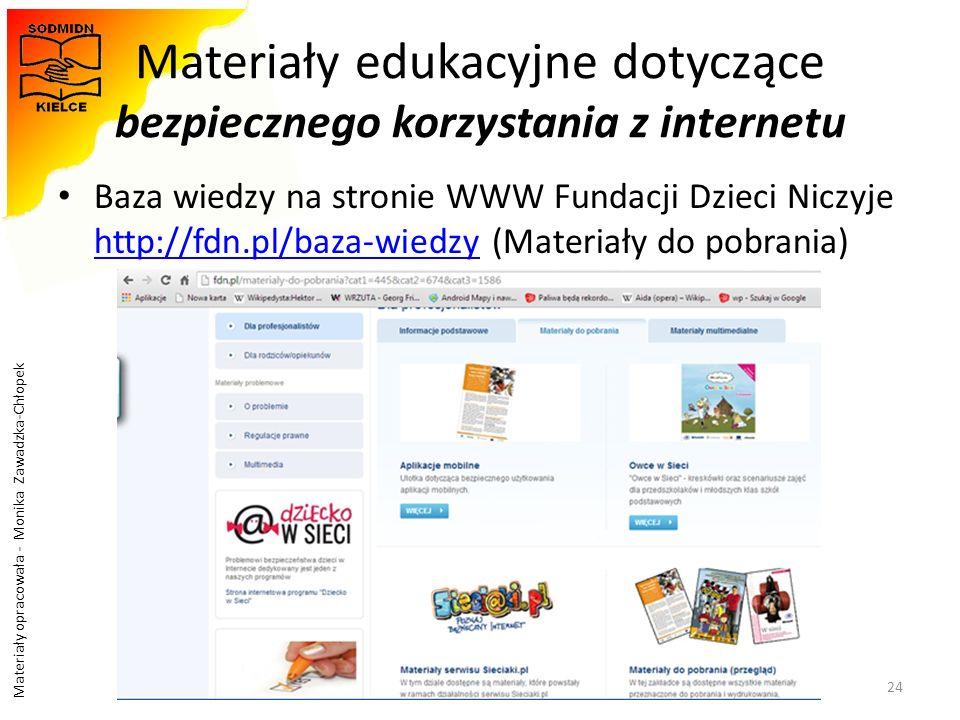 Materiały opracowała - Monika Zawadzka-Chłopek Materiały edukacyjne dotyczące bezpiecznego korzystania z internetu Baza wiedzy na stronie WWW Fundacji