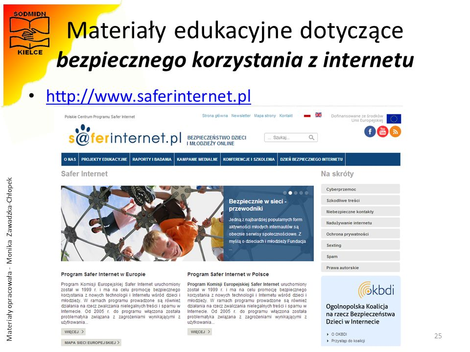 Materiały opracowała - Monika Zawadzka-Chłopek Materiały edukacyjne dotyczące bezpiecznego korzystania z internetu http://www.saferinternet.pl 25