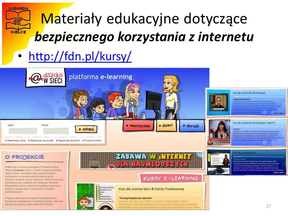 Materiały opracowała - Monika Zawadzka-Chłopek Materiały edukacyjne dotyczące bezpiecznego korzystania z internetu http://fdn.pl/kursy/ 27