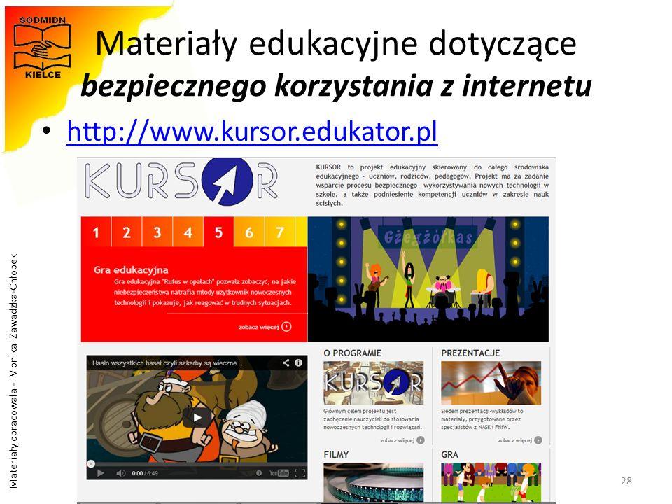 Materiały opracowała - Monika Zawadzka-Chłopek Materiały edukacyjne dotyczące bezpiecznego korzystania z internetu http://www.kursor.edukator.pl 28