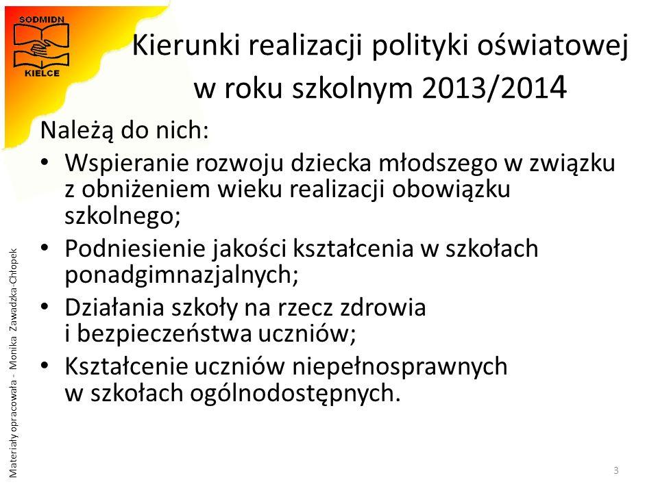 Materiały opracowała - Monika Zawadzka-Chłopek Kierunki realizacji polityki oświatowej w roku szkolnym 2013/201 4 Należą do nich: Wspieranie rozwoju d