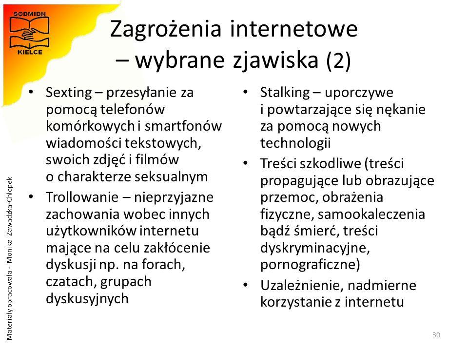 Materiały opracowała - Monika Zawadzka-Chłopek Zagrożenia internetowe – wybrane zjawiska (2) Sexting – przesyłanie za pomocą telefonów komórkowych i s