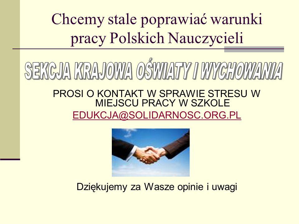 Chcemy stale poprawiać warunki pracy Polskich Nauczycieli PROSI O KONTAKT W SPRAWIE STRESU W MIEJSCU PRACY W SZKOLE EDUKCJA@SOLIDARNOSC.ORG.PL Dziękuj
