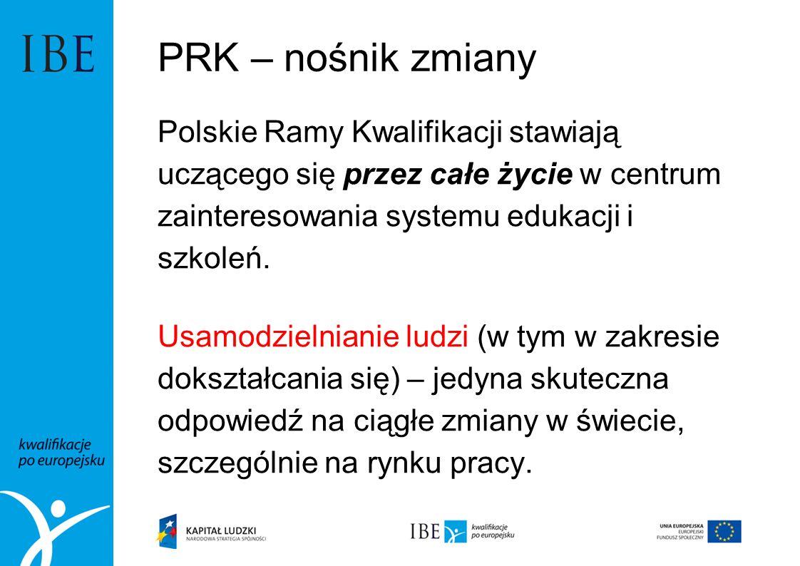 PRK – nośnik zmiany Polskie Ramy Kwalifikacji stawiają uczącego się przez całe życie w centrum zainteresowania systemu edukacji i szkoleń. Usamodzieln