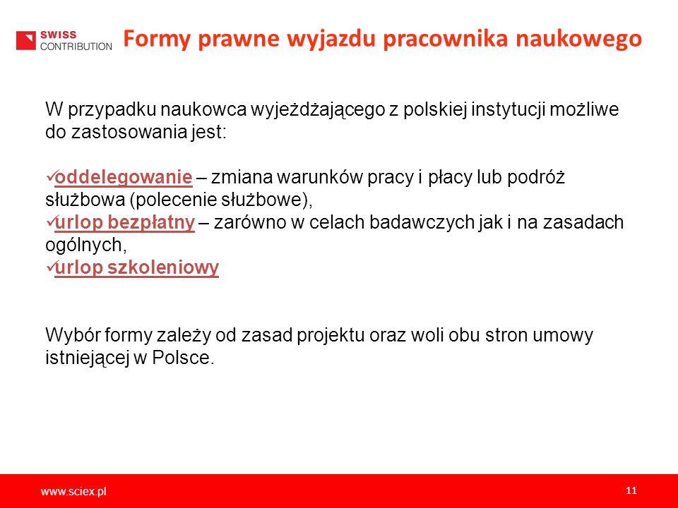 www.sciex.pl 11 Formy prawne wyjazdu pracownika naukowego W przypadku naukowca wyjeżdżającego z polskiej instytucji możliwe do zastosowania jest: odde