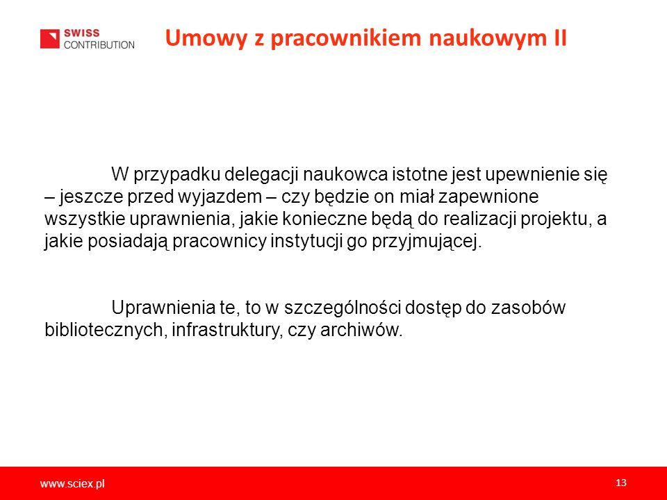 www.sciex.pl 13 Umowy z pracownikiem naukowym II W przypadku delegacji naukowca istotne jest upewnienie się – jeszcze przed wyjazdem – czy będzie on m