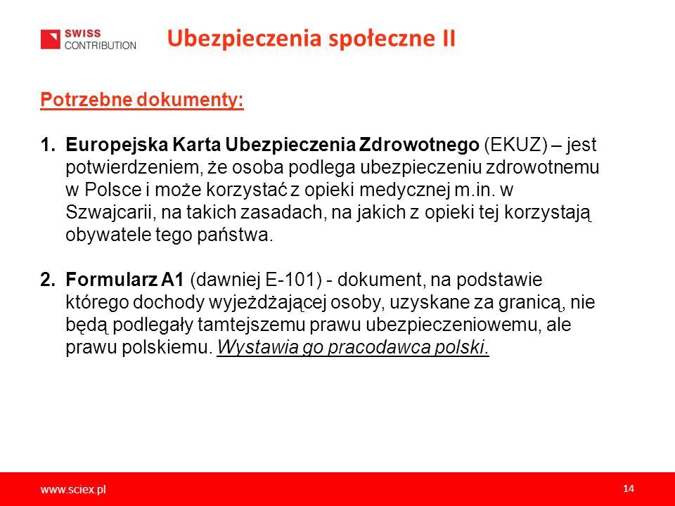 www.sciex.pl 14 Ubezpieczenia społeczne II Potrzebne dokumenty: 1.Europejska Karta Ubezpieczenia Zdrowotnego (EKUZ) – jest potwierdzeniem, że osoba po