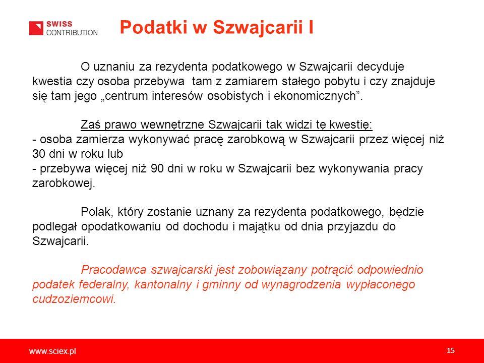 www.sciex.pl 15 Podatki w Szwajcarii I O uznaniu za rezydenta podatkowego w Szwajcarii decyduje kwestia czy osoba przebywa tam z zamiarem stałego poby
