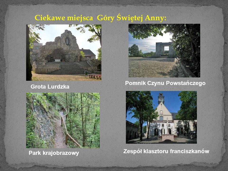 Ciekawe miejsca Góry Świętej Anny: Grota Lurdzka Pomnik Czynu Powstańczego Zespół klasztoru franciszkanów Park krajobrazowy