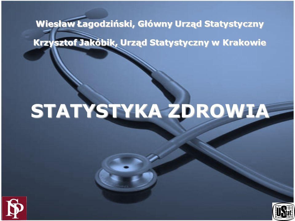 Wiesław Łagodziński, Główny Urząd Statystyczny Krzysztof Jakóbik, Urząd Statystyczny w Krakowie STATYSTYKA ZDROWIA