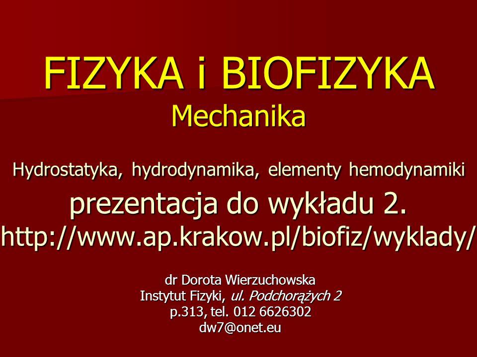 FIZYKA i BIOFIZYKA Mechanika Hydrostatyka, hydrodynamika, elementy hemodynamiki prezentacja do wykładu 2. http://www.ap.krakow.pl/biofiz/wyklady/ dr D