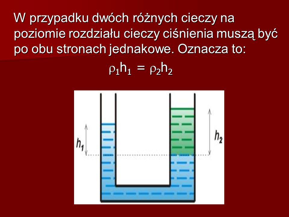 W przypadku dwóch różnych cieczy na poziomie rozdziału cieczy ciśnienia muszą być po obu stronach jednakowe. Oznacza to: W przypadku dwóch różnych cie