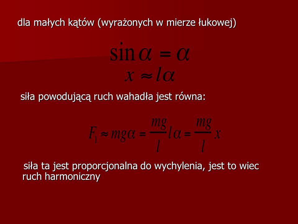 dla małych kątów (wyrażonych w mierze łukowej) dla małych kątów (wyrażonych w mierze łukowej) siła powodującą ruch wahadła jest równa: siła powodującą