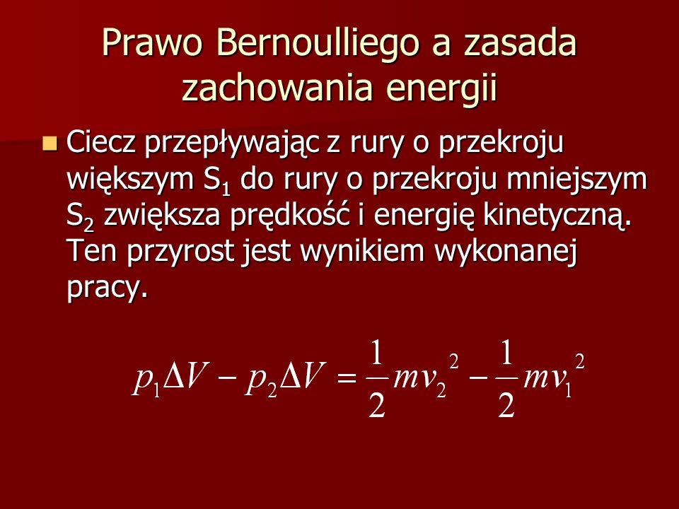 Prawo Bernoulliego a zasada zachowania energii Ciecz przepływając z rury o przekroju większym S 1 do rury o przekroju mniejszym S 2 zwiększa prędkość