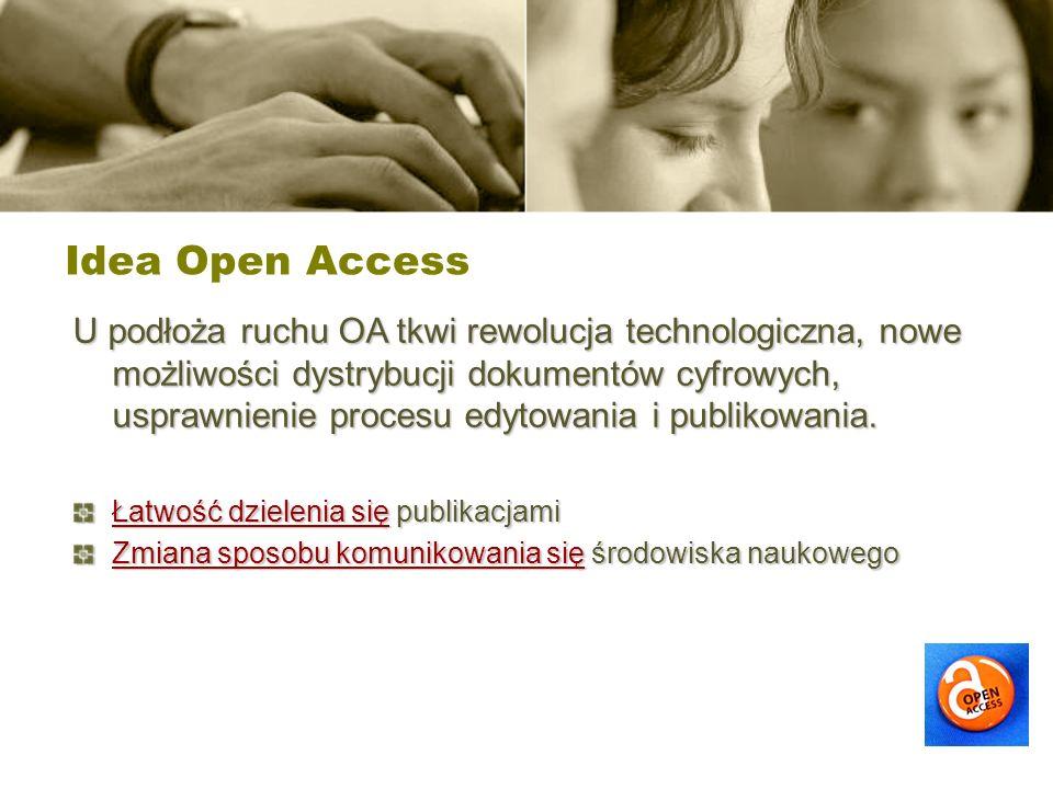 Idea Open Access U podłoża ruchu OA tkwi rewolucja technologiczna, nowe możliwości dystrybucji dokumentów cyfrowych, usprawnienie procesu edytowania i