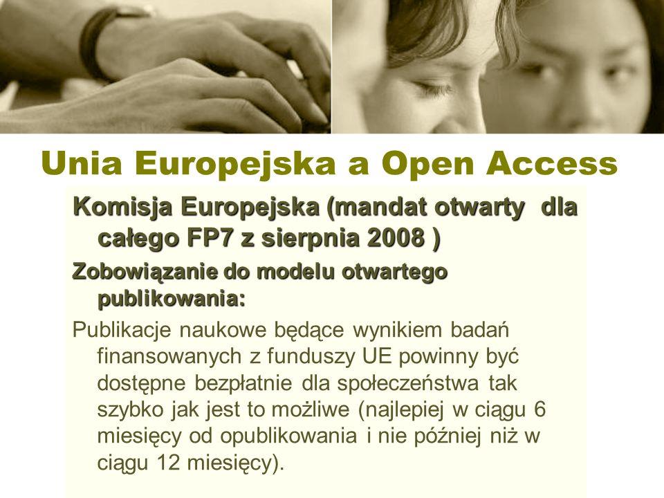 Unia Europejska a Open Access Komisja Europejska (mandat otwarty dla całego FP7 z sierpnia 2008 ) Zobowiązanie do modelu otwartego publikowania: Publi