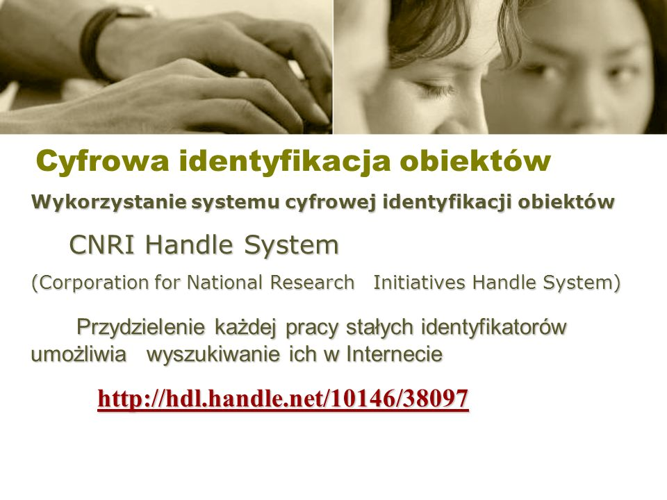 Cyfrowa identyfikacja obiektów Wykorzystanie systemu cyfrowej identyfikacji obiektów CNRI Handle System (Corporation for National Research Initiatives