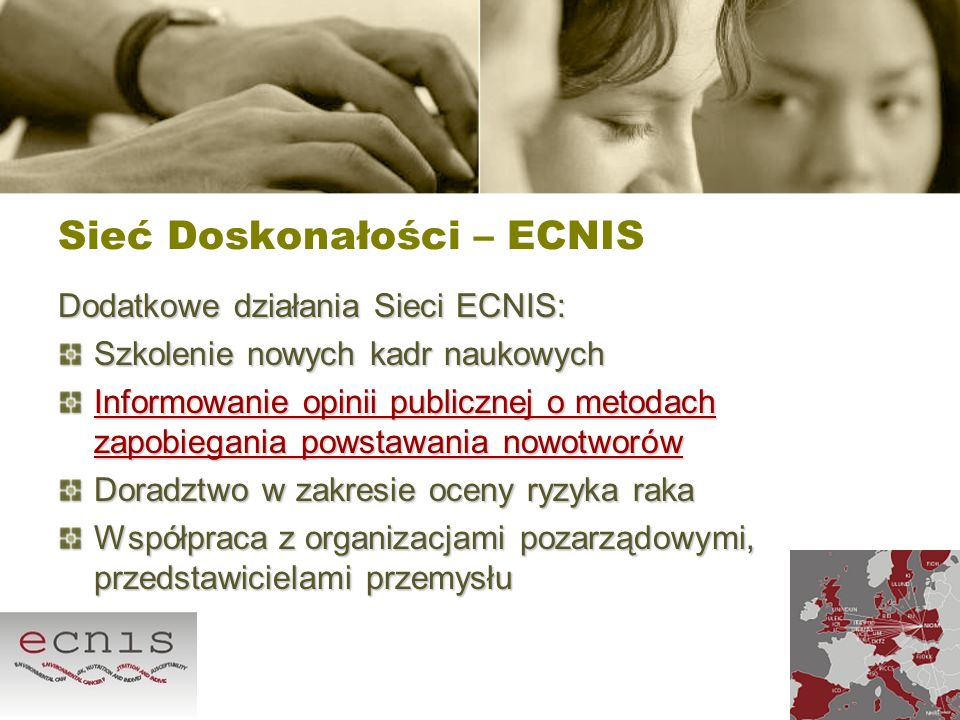 Sieć Doskonałości – ECNIS Dodatkowe działania Sieci ECNIS: Szkolenie nowych kadr naukowych Informowanie opinii publicznej o metodach zapobiegania pows