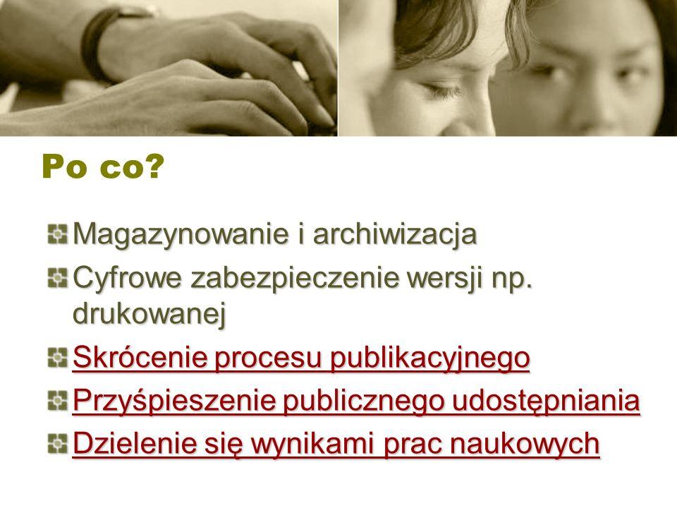 Po co? Magazynowanie i archiwizacja Cyfrowe zabezpieczenie wersji np. drukowanej Skrócenie procesu publikacyjnego Przyśpieszenie publicznego udostępni