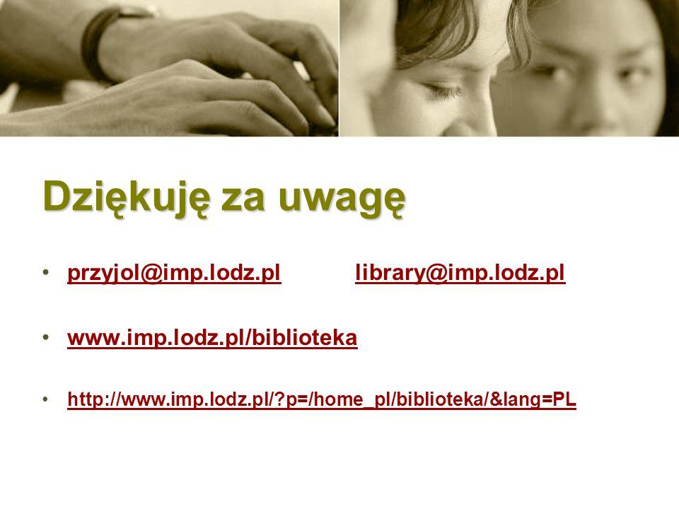 Dziękuję za uwagę przyjol@imp.lodz.pl library@imp.lodz.plprzyjol@imp.lodz.pllibrary@imp.lodz.pl www.imp.lodz.pl/biblioteka http://www.imp.lodz.pl/?p=/