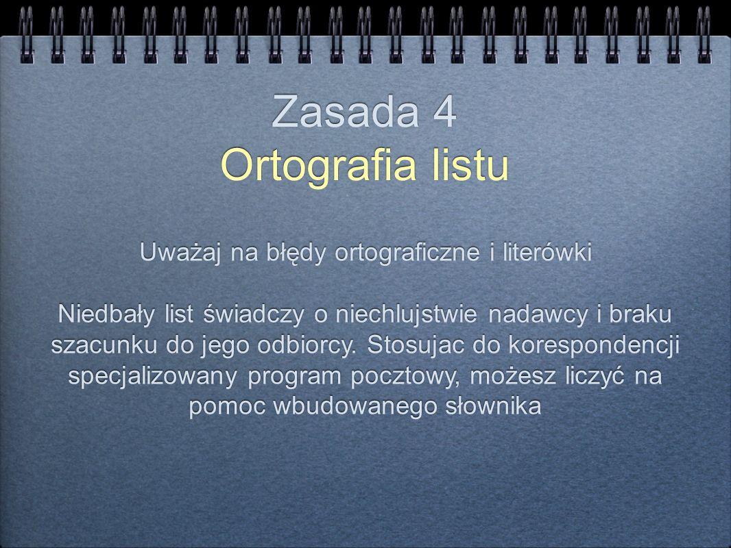 Zasada 4 Ortografia listu Uważaj na błędy ortograficzne i literówki Niedbały list świadczy o niechlujstwie nadawcy i braku szacunku do jego odbiorcy.