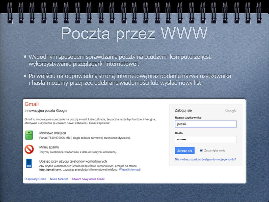 Poczta przez WWW Wygodnym sposobem sprawdzania poczty na cudzym komputerze jest wykorzystywanie przeglądarki internetowej. Po wejściu na odpowiednią